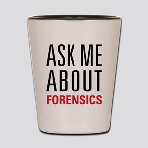 Forensics - Ask Me About - Shot Glass