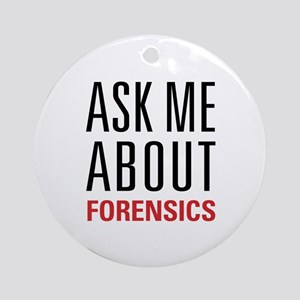 Forensics - Ask Me About - Ornament (Round)