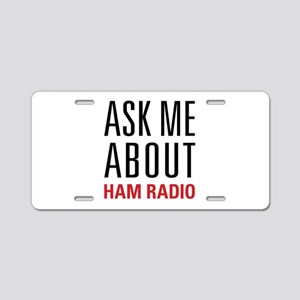 Ham Radio - Ask Me About - Aluminum License Plate