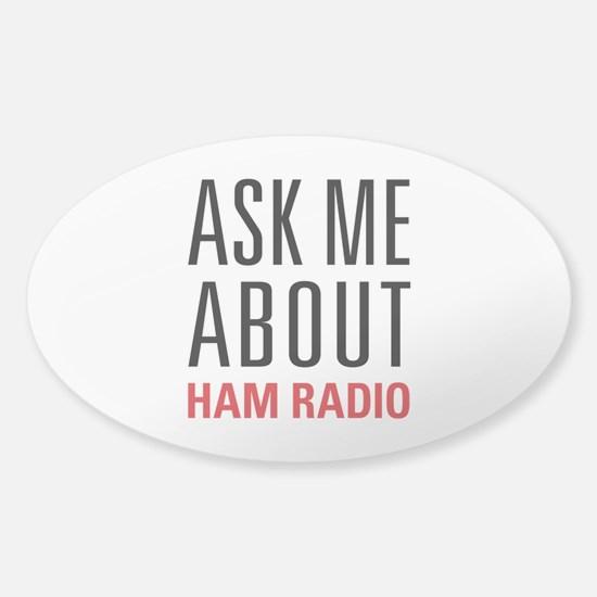 Ham Radio - Ask Me About - Sticker (Oval)