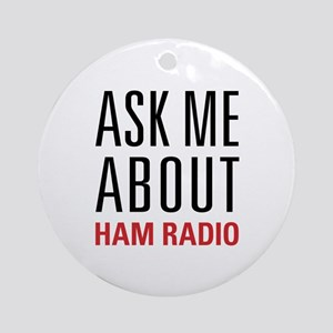 Ham Radio - Ask Me About - Ornament (Round)