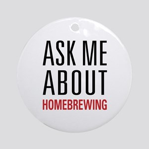 Homebrewing - Ask Me About - Ornament (Round)
