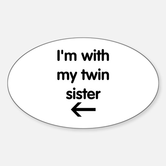 With My Twin Sister Sticker (Oval)