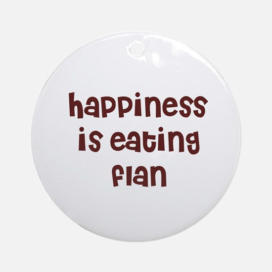 happiness is eating flan Ornament (Round)