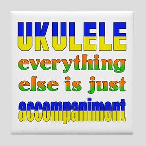 Ukulele everything else is just accom Tile Coaster