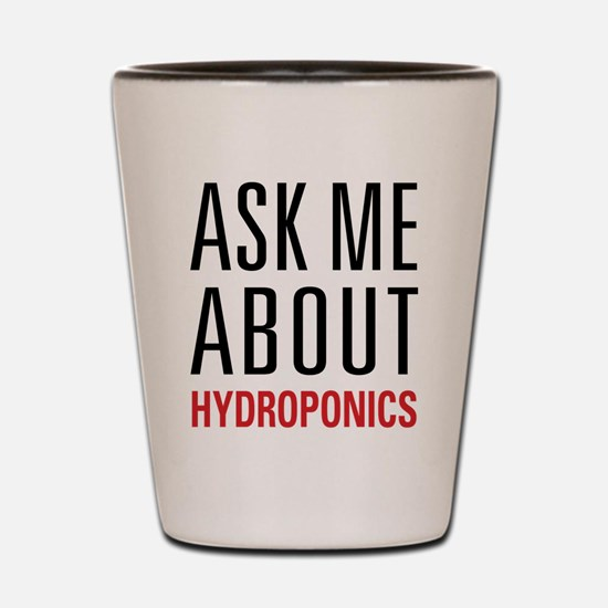 Hydroponics - Ask Me About - Shot Glass