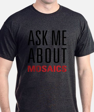 Mosaics - Ask Me About - T-Shirt