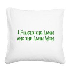 I Fought the Lawn Square Canvas Pillow