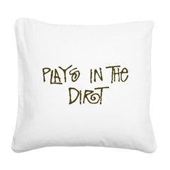 Plays in the Dirt Square Canvas Pillow