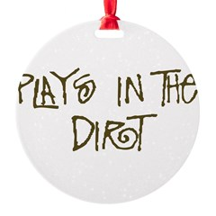 Plays in the Dirt Ornament