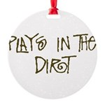 Plays in the Dirt Round Ornament