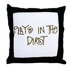 Plays in the Dirt Throw Pillow