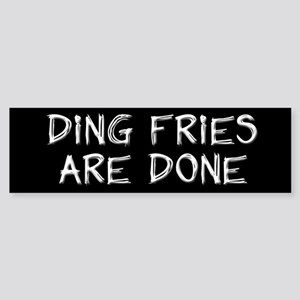Ding Fries Are Done! White/Black Bumper Sticker