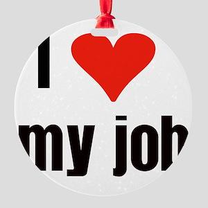 I Love my Job Round Ornament