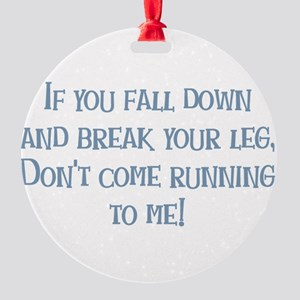 Break Your Leg Round Ornament