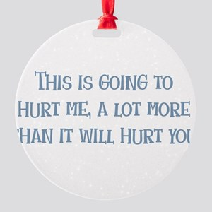 This is Going to Hurt Me Round Ornament