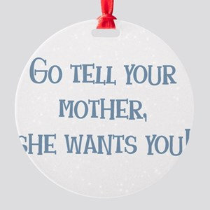 Go Tell Your Mother Round Ornament