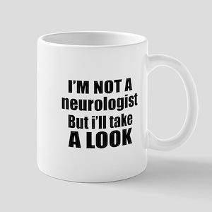 I Am Not neurologist But I Will 11 oz Ceramic Mug