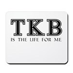 TKB Is The Life For Me Mousepad