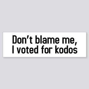 Dont blame me, I voted for kodos Bumper Sticker
