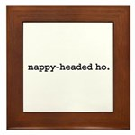 nappy-headed ho. Framed Tile
