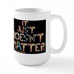 It Just Doesnt Matter! Black Mugs