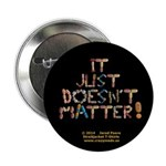 """It Just Doesnt Matter! Black 2.25"""" Button"""