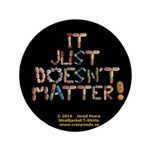 """It Just Doesnt Matter! Black 3.5"""" Button"""