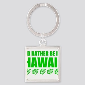 I'd Rather Be In Hawaii Keychains