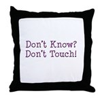 Don't Know? Don't Touch! Throw Pillow
