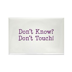 Don't Know? Don't Touch! Rectangle Magnet (10 pack