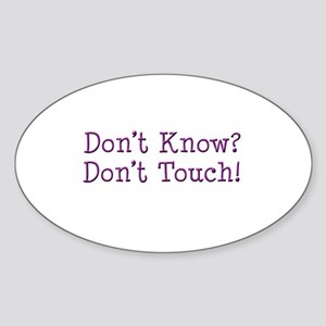 Don't Know? Don't Touch! Oval Sticker