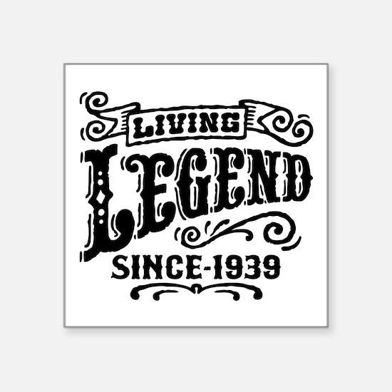 "Living Legend Since 1939 Square Sticker 3"" x 3"""