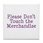Don't Touch Merchandise Tile Coaster