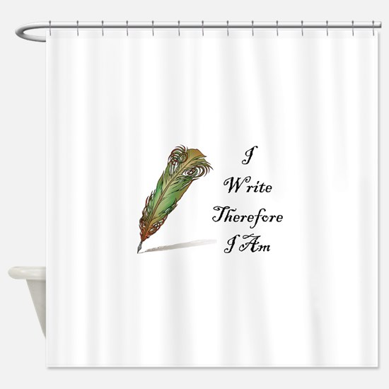 I Write Therefore I Am Shower Curtain