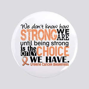 "Uterine Cancer How Strong We Are 3.5"" Button"