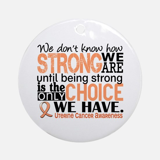Uterine Cancer How Strong We Are Ornament (Round)