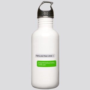 haha and then what ;) Water Bottle
