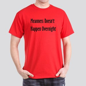 Meanness Doesn't Happen Overnight Dark T-Shirt