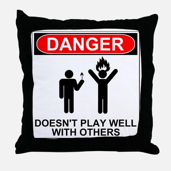 Danger Doesn't Play Well With Others  Throw Pillow
