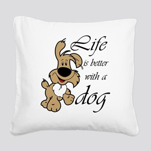 Life is Better With a Dog Square Canvas Pillow