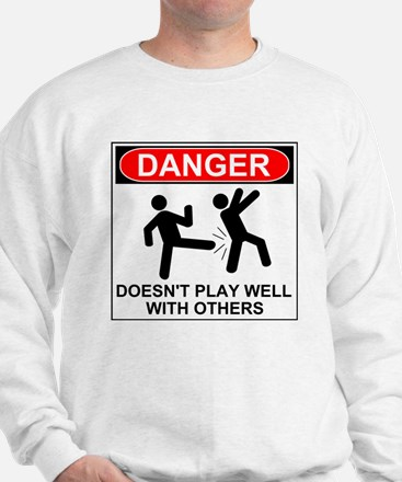 Danger Doesn't Play Well With Others Sweatshirt