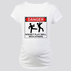 Danger Doesn't Play Well With Others Maternity T-S