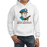 Kick your ass and get away with it Hooded Sweatshi