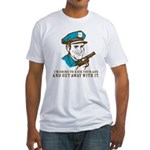 Kick your ass and get away with it Fitted T-Shirt