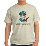 Kick your ass and get away with it Light T-Shirt