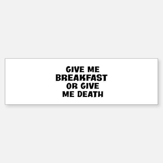 Give me Breakfast Bumper Bumper Bumper Sticker