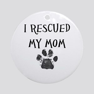 I Rescued My Mom (Dog Rescue) Ornament (Round)