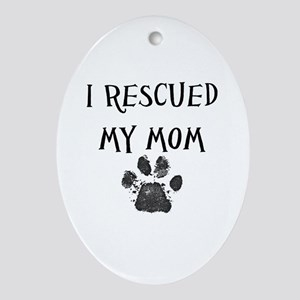I Rescued My Mom (Dog Rescue) Ornament (Oval)
