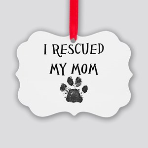 I Rescued My Mom (Dog Rescue) Ornament